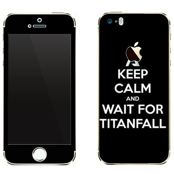 Виниловая наклейка «Keep Calm and Wait For Titanfall» на телефон Apple iPhone 5