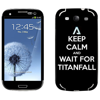 Виниловая наклейка «Keep Calm and Wait For Titanfall» на телефон Samsung Galaxy S3